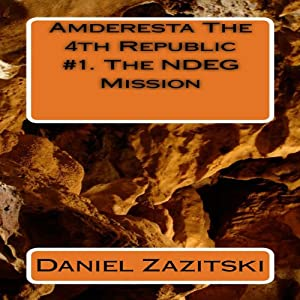 Amderesta The 4th Republic: The NDEG Mission, Book 1 | [Daniel Zazitski]