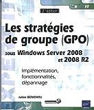 Les stratégies de groupe (GPO) sous Windows Server 2008 et 2008 R2 - Implémentation, fonctionnalités, dépannage (2ème édition)