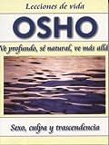 Osho: Ve Profundo, Se Natural, Ve Mas Alto (Spanish Edition)