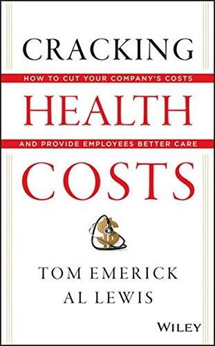Cracking Health Costs: How to Cut Your Company's Health Costs and Provide Employees Better Care