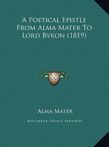 A Poetical Epistle from Alma Mater to Lord Byron (1819)
