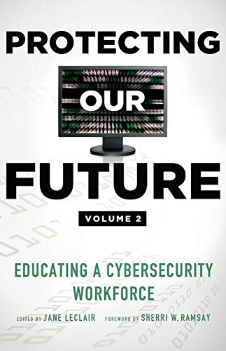 Protecting Our Future, Volume 2: Educating a Cybersecurity Workforce (Tapa Blanda)