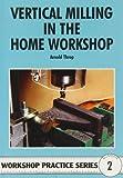 Vertical Milling in the Home Workshop (Workshop Practice)