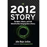 2012 Story: The Myths, Fallacies, and Truth Behind the Most Intruiging Date in Historyby John Major Jenkins