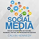 Social Media: The Art of Marketing on YouTube, Facebook, Twitter, and Instagram for Success Audiobook by Calvin Kennedy Narrated by Jim D Johnston