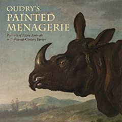 Oudry's Painted Menagerie: Portraits of Exotic Animals in Eighteenth-Century Europe Mary Morton, Colin Bailey, Marina Belozerskaya and Charissa Bremer-David