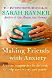 Making Friends with Anxiety: A warm, supportive little book to help ease worry and panic