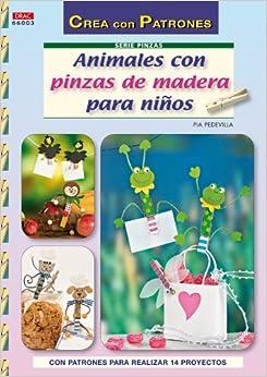 Animales con Pinzas de Madera para Ninos (con Patrones para Reali zar