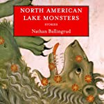 North American Lake Monsters: Stories | Nathan Ballingrud