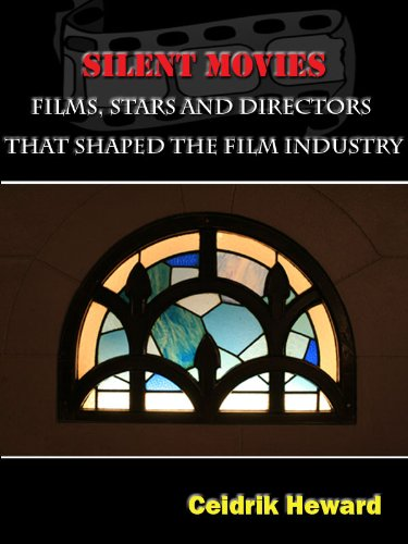 SILENT MOVIES: Films, Stars and Directors that Shaped the Film Industry.