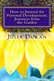 How to Journal for Personal Development: Journeys from the Garden: Guided Journaling Manual Two