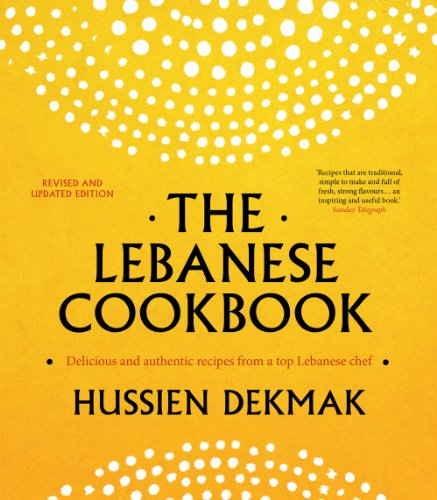 The Lebanese Cookbook: Delicious & Authentic Recipes from a Top Lebanese Chef by Hussien Dekmak