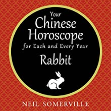 Your Chinese Horoscope for Each and Every Year - Rabbit Audiobook by Neil Somerville Narrated by Helen Keeley