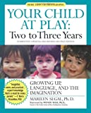 Your Child at Play Two to Three Years: Growing Up, Language, and the Imagination (Your Child at Play Series)