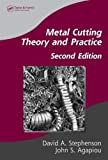 Metal Cutting Theory and Practice (Manufacturing, Engineering and Materials Processing)