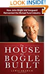 The House that Bogle Built: How John...