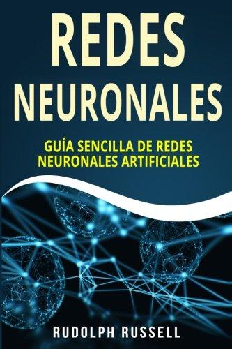 REDES NEURONALES Guia Sencilla de Redes Neuronales Artificiales (Neural Networks in Spanish/ Neural Networks en Español) (Inteligencia Artificial) (Volume 4)  [Russell, Rudolph] (Tapa Blanda)
