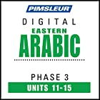 Arabic (East) Phase 3, Unit 11-15: Learn to Speak and Understand Eastern Arabic with Pimsleur Language Programs  von  Pimsleur