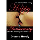 Happy Anniversary: An erotic short story about a marriage rekindled. ~ Dianna Hardy