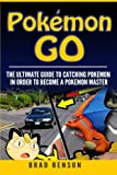 Pokemon Go: The Ultimate Guide to Catching Pokemon in order to Become a Pokemon Master (Pokemon, secrets, tips, tricks, strategies, guide)