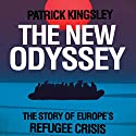 The New Odyssey: The Story of Europe's Refugee Crisis Audiobook by Patrick Kingsley Narrated by Thomas Judd