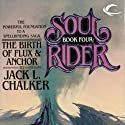 The Birth of Flux & Anchor: Soul Rider, Book 4 (       UNABRIDGED) by Jack L. Chalker Narrated by Andy Caploe