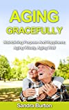 Aging Gracefully: Maintaining Purpose And Happiness; Aging Wisely, Aging Well