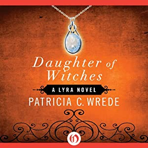 Daughter of Witches: Lyra, Book 2 | [Patricia C. Wrede]