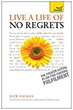 img - for Live a Life of No Regrets - The proven action plan for finding fulfilment (Teach Yourself: Health & New Age) book / textbook / text book