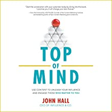 Top of Mind: Use Content to Unleash Your Influence and Engage Those Who Matter to You Audiobook by John Hall Narrated by Scott R. Pollak