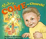 img - for Baby Come to Church! by Esquinaldo, Virginia (2004) Board book book / textbook / text book