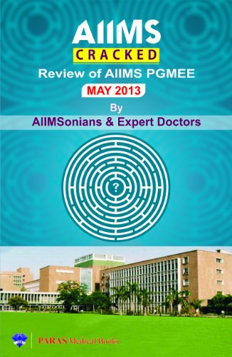 AIIMS Cracked - Review of AIIMS PG Medical Entrance Examination May 2013 (AIIMS Cracked Series)