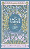 The Bronte Sisters Three Novels: Jane Eyre - Wuthering Heights - Agnes Grey (Barnes & Noble Leatherbound Classic Collection)