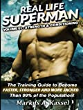 img - for Real Life Superman: the Training Guide to Become Faster, Stronger and More Jacked than 99% of the Population: Volume 01 - Strength & Conditioning (Volume 1) book / textbook / text book