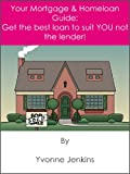img - for Your Mortgage & Homeloan Guide: Get The Best Loan To Suit YOU, Not The Lender! book / textbook / text book