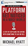 Platform: Get Noticed in a Noisy World: A Step-by-Step Guide for Anyone with Something to Say or Sell