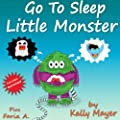 "Children's Book: ""GO TO SLEEP LITTLE MONSTER!"" A Going To Sleep Picture Book (Bedtime Stories Picture Book Collections for ages 2-8) FREE VIDEO BOOK INCLUDED (Little Monsters 4)"
