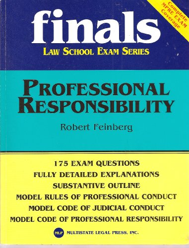 Finals Law School Exam Series - Professional Responsibility - 175 Exam Questions, Fully Detailed Explanations, Substantive Outline, Model Rules of Professional Conduct...