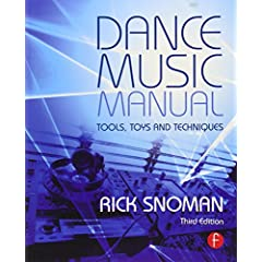 Dance Music Manual: Tools, Toys, and Techniques, 3rd Edition from Focal Press