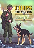 Chips a Hometown Hero: Based on the True-Life Adventures of the World War II K-9 Hero