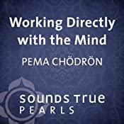 Working Directly with the Mind: How to Get to the Root of Suffering and Happiness | [Pema Chodron]