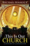 This Is Our Church: A History of Cath...