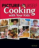 Picture Yourself Cooking With Your Kids, 1st Edition