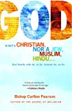 God Is Not a Christian, Nor a Jew, Muslim, Hindu...: God Dwells with Us, in Us, Around Us, as Us