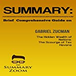 Summary: Brief Comprehensive Guide on Gabriel Zucman's The Hidden Wealth of Nations: The Scourge of Tax Havens: Summary Zoom, Book 3 |  Summary Zoom
