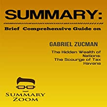 Summary: Brief Comprehensive Guide on Gabriel Zucman's The Hidden Wealth of Nations: The Scourge of Tax Havens: Summary Zoom, Book 3 Audiobook by  Summary Zoom Narrated by Doron Alon