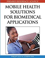 Mobile Health Solutions for Biomedical Applications (Advances in Healthcare Information Systems and Informatics) (Advances in Healthcare Information ... (Ahisi)) (Premier Reference Source) 1st (first) edition (authors) Phillip Olla (2009) published by Medical Information Science Reference [Hardcover]