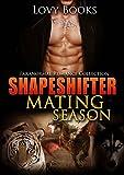 PARANORMAL SHIFTER: Shapeshifter Mating Season (WOLF TIGER DRAGON Shifter) (Paranormal Alpha Shapeshifter Romance Collection)