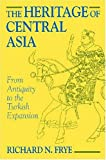 The Heritage of Central Asia: From Antiquity to the Turkish Expansion (155876111X) by Frye, Richard N.
