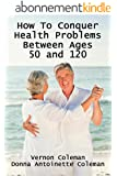 How to Conquer Health Problems Between Ages 50 and 120 (European Medical Journal) (English Edition)